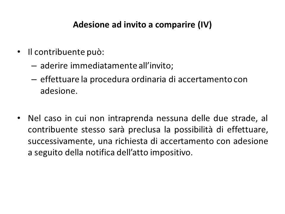 Adesione ad invito a comparire (IV) Il contribuente può: – aderire immediatamente all'invito; – effettuare la procedura ordinaria di accertamento con adesione.