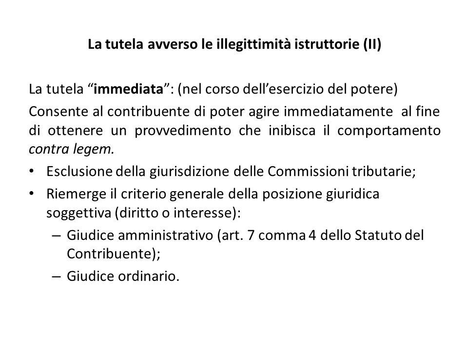 """La tutela avverso le illegittimità istruttorie (II) La tutela """"immediata"""": (nel corso dell'esercizio del potere) Consente al contribuente di poter agi"""