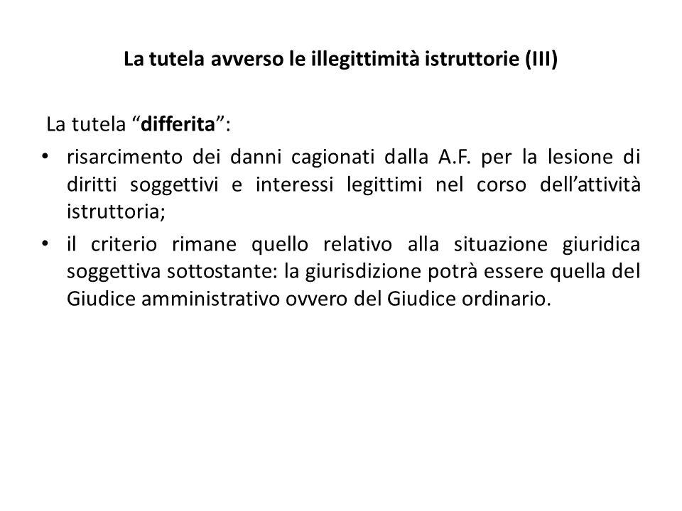 La tutela avverso le illegittimità istruttorie (III) La tutela differita : risarcimento dei danni cagionati dalla A.F.