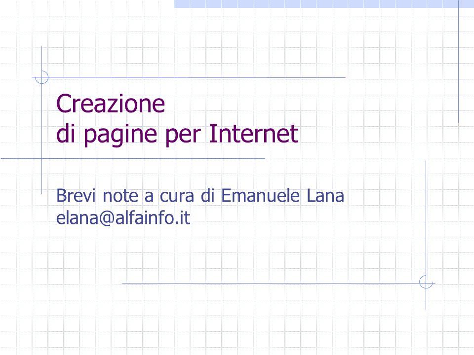 Creazione di pagine per Internet Brevi note a cura di Emanuele Lana elana@alfainfo.it