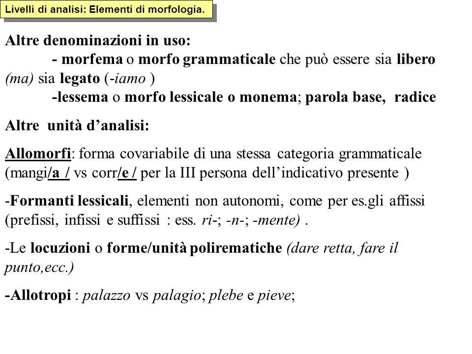 Livelli di analisi: Elementi di morfologia. Altre denominazioni in uso: - morfema o morfo grammaticale che può essere sia libero (ma) sia legato (-iam