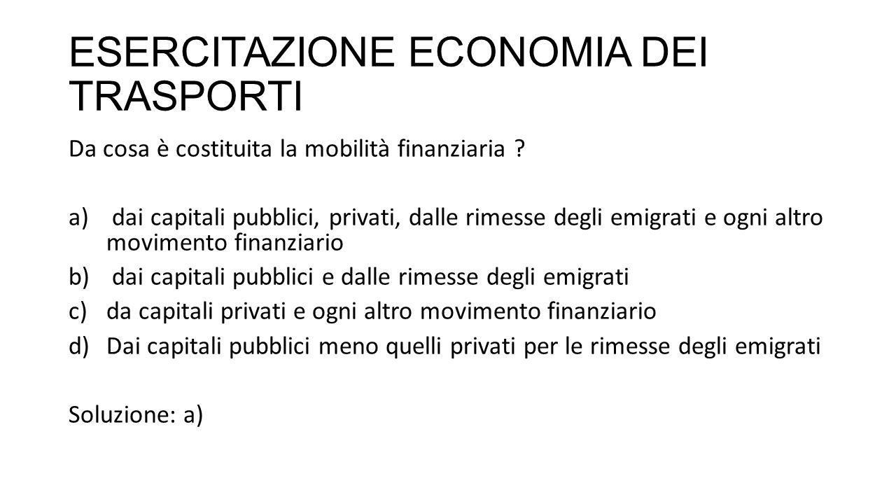 ESERCITAZIONE ECONOMIA DEI TRASPORTI Da cosa è costituita la mobilità finanziaria .
