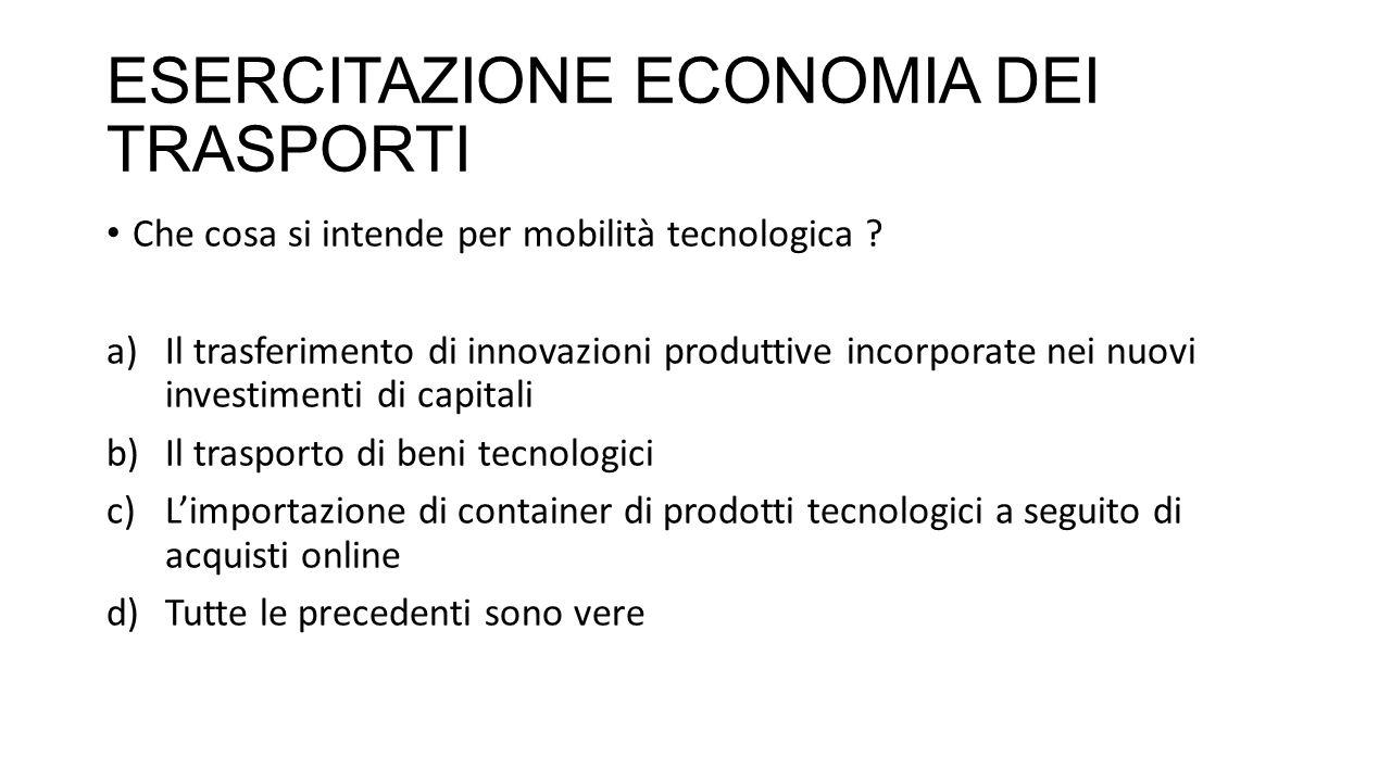 ESERCITAZIONE ECONOMIA DEI TRASPORTI Che cosa si intende per mobilità tecnologica .