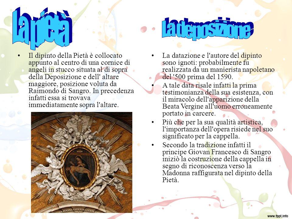Il dipinto della Pietà è collocato appunto al centro di una cornice di angeli in stucco situata al di sopra della Deposizione e dell altare maggiore, posizione voluta da Raimondo di Sangro.