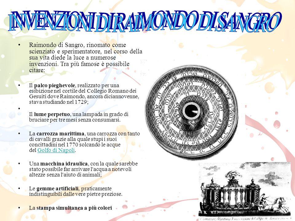Raimondo di Sangro, rinomato come scienziato e sperimentatore, nel corso della sua vita diede la luce a numerose invenzioni.