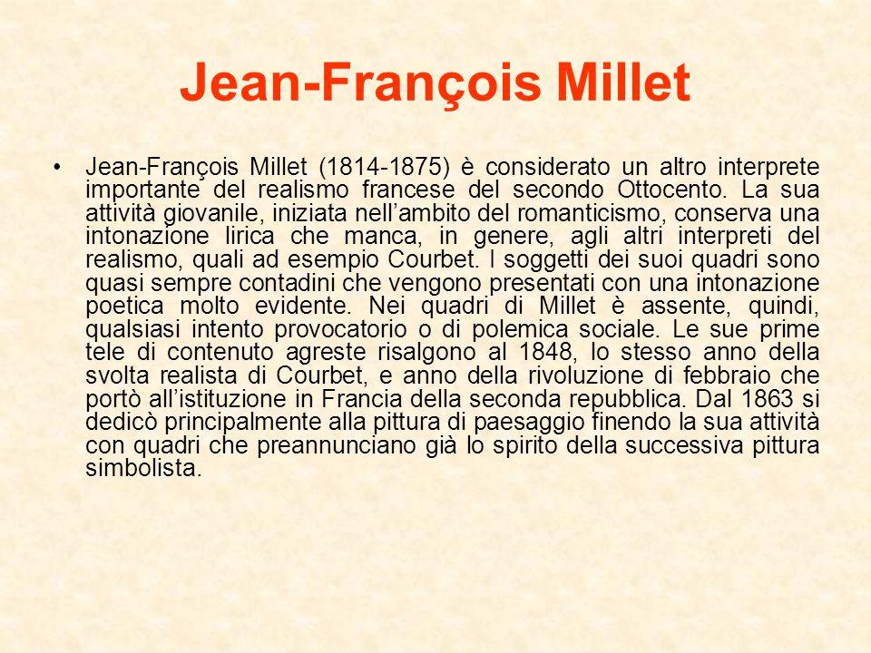 Jean-François Millet Jean-François Millet (1814-1875) è considerato un altro interprete importante del realismo francese del secondo Ottocento. La sua