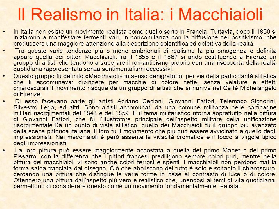 Il Realismo in Italia: i Macchiaioli In Italia non esiste un movimento realista come quello sorto in Francia. Tuttavia, dopo il 1850 si iniziarono a m