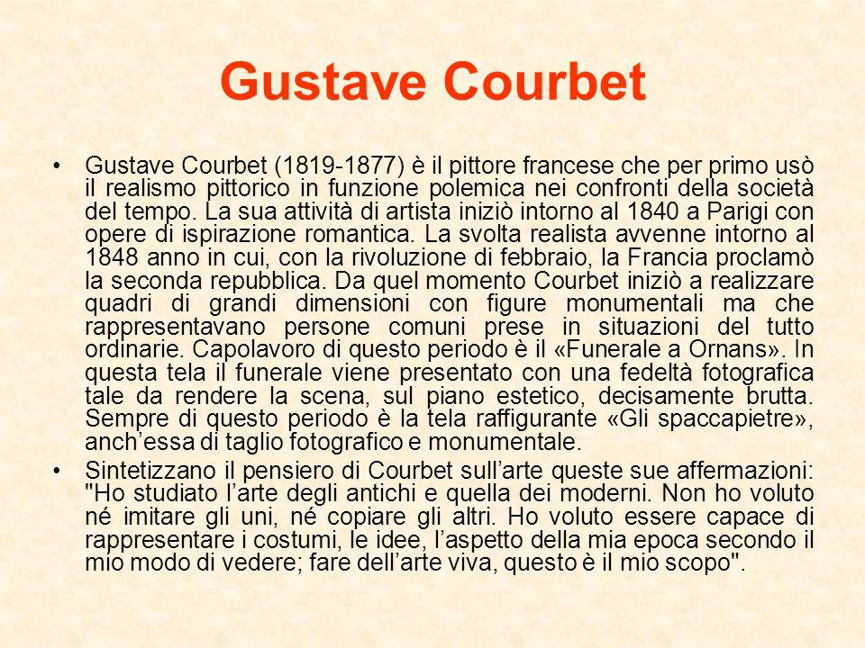 Gustave Courbet Gustave Courbet (1819-1877) è il pittore francese che per primo usò il realismo pittorico in funzione polemica nei confronti della soc