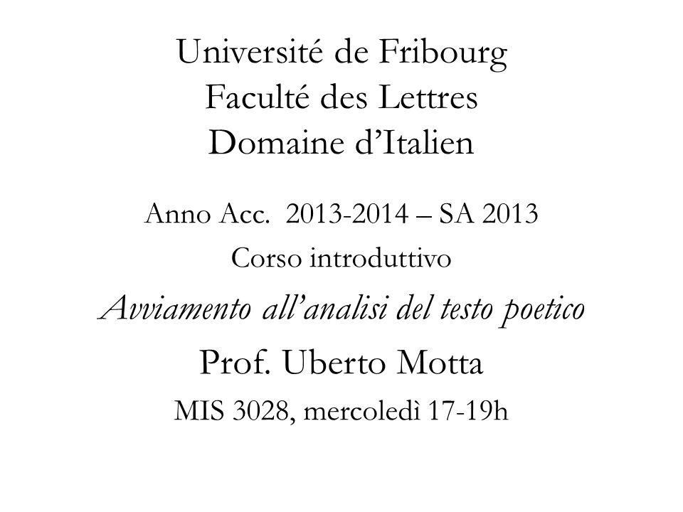 Université de Fribourg Faculté des Lettres Domaine d'Italien Anno Acc. 2013-2014 – SA 2013 Corso introduttivo Avviamento all'analisi del testo poetico