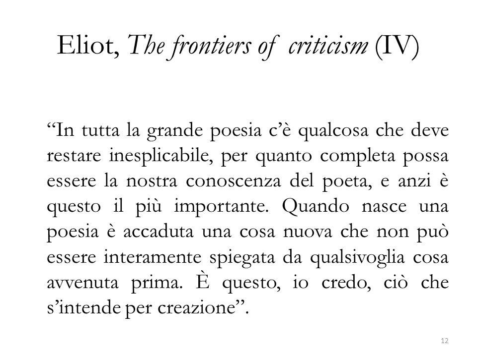 """Eliot, The frontiers of criticism (IV) """"In tutta la grande poesia c'è qualcosa che deve restare inesplicabile, per quanto completa possa essere la nos"""