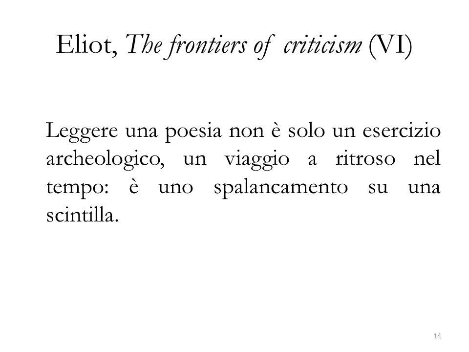 Eliot, The frontiers of criticism (VI) Leggere una poesia non è solo un esercizio archeologico, un viaggio a ritroso nel tempo: è uno spalancamento su