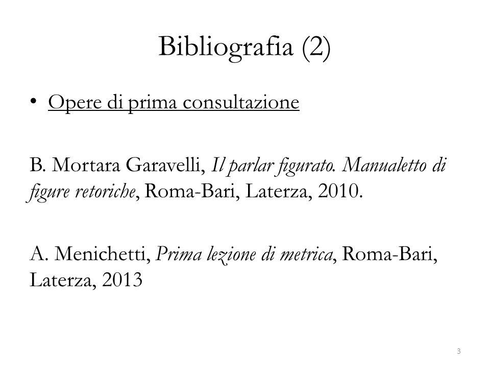 Bibliografia (2) Opere di prima consultazione B. Mortara Garavelli, Il parlar figurato. Manualetto di figure retoriche, Roma-Bari, Laterza, 2010. A. M
