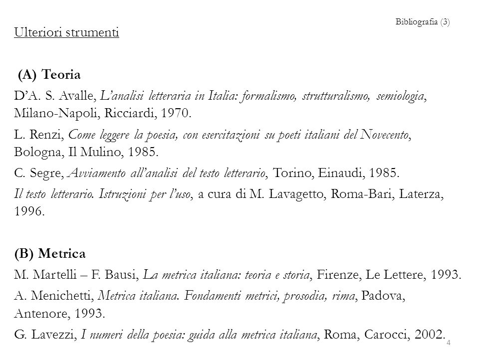 Bibliografia (3) Ulteriori strumenti (A) Teoria D'A. S. Avalle, L'analisi letteraria in Italia: formalismo, strutturalismo, semiologia, Milano-Napoli,