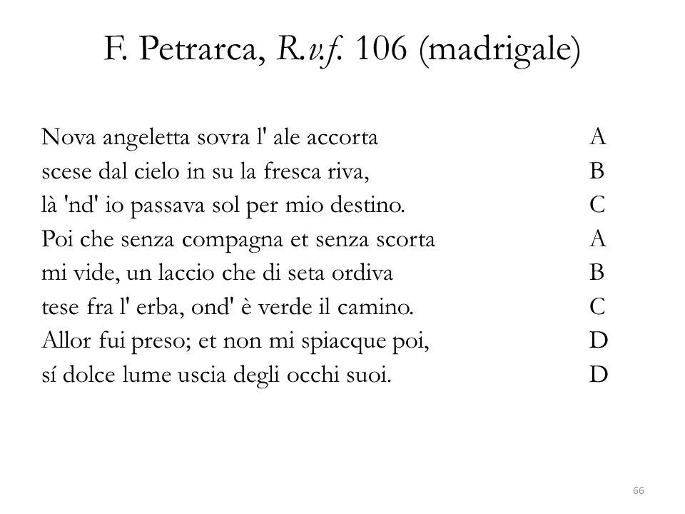 F. Petrarca, R.v.f. 106 (madrigale) Nova angeletta sovra l' ale accortaA scese dal cielo in su la fresca riva,B là 'nd' io passava sol per mio destino