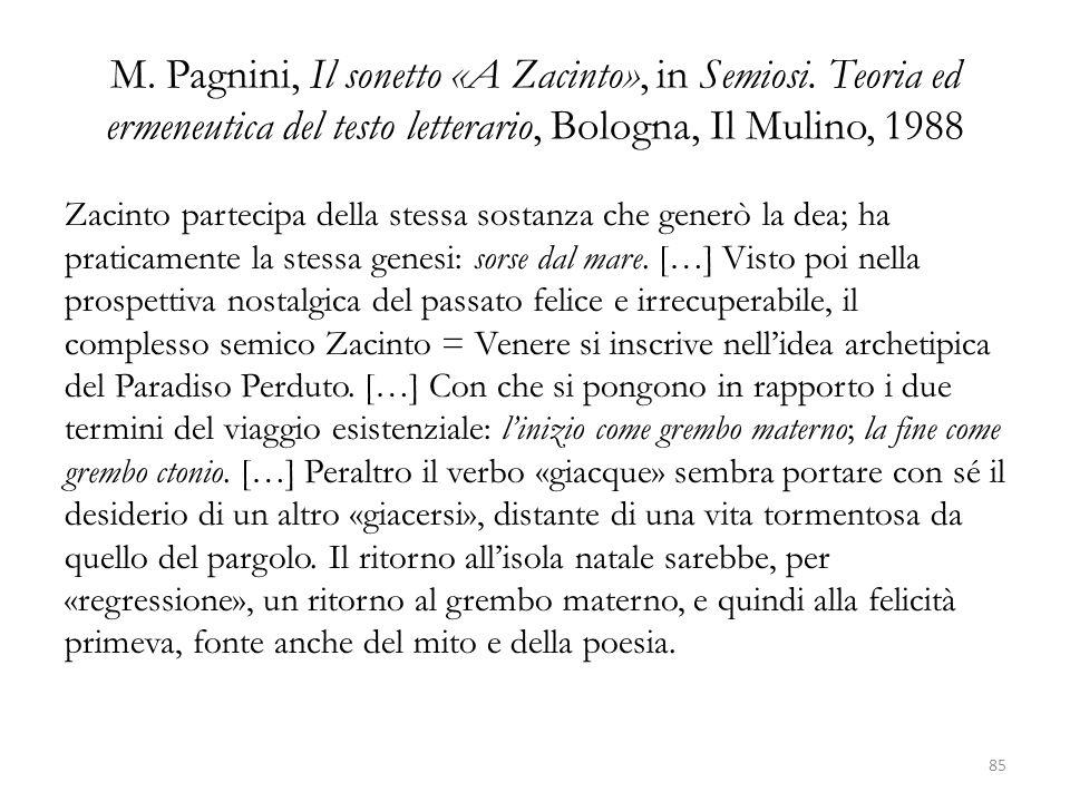 M. Pagnini, Il sonetto «A Zacinto», in Semiosi. Teoria ed ermeneutica del testo letterario, Bologna, Il Mulino, 1988 Zacinto partecipa della stessa so