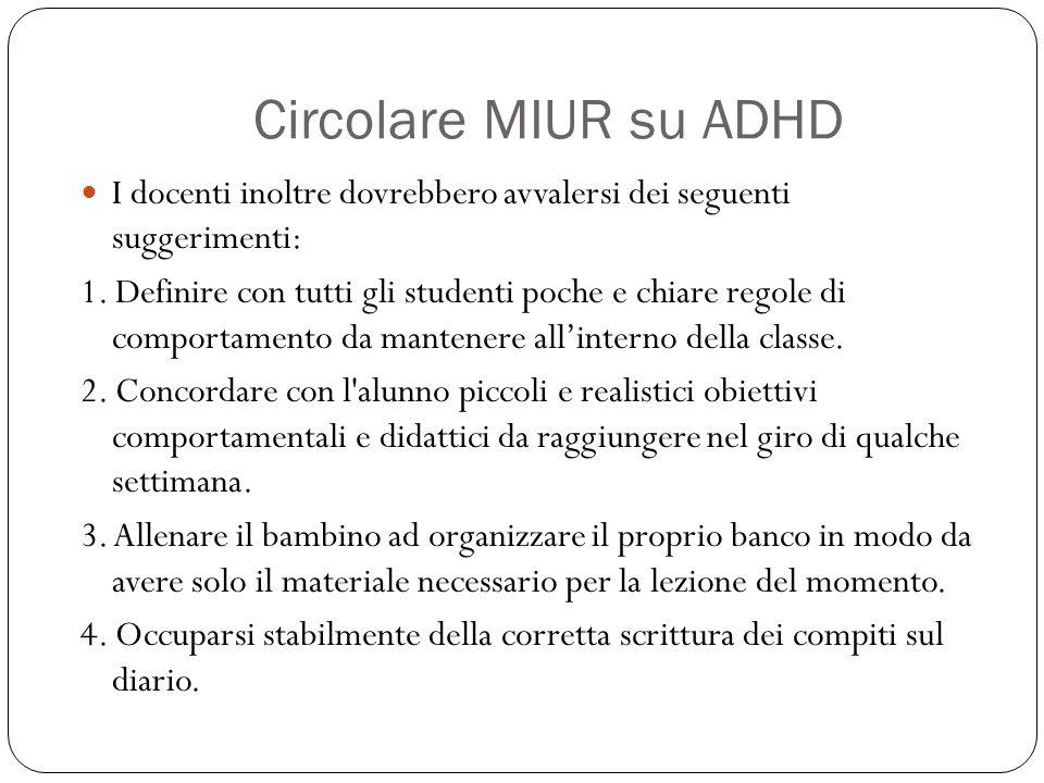 Circolare MIUR su ADHD I docenti inoltre dovrebbero avvalersi dei seguenti suggerimenti: 1. Definire con tutti gli studenti poche e chiare regole di c
