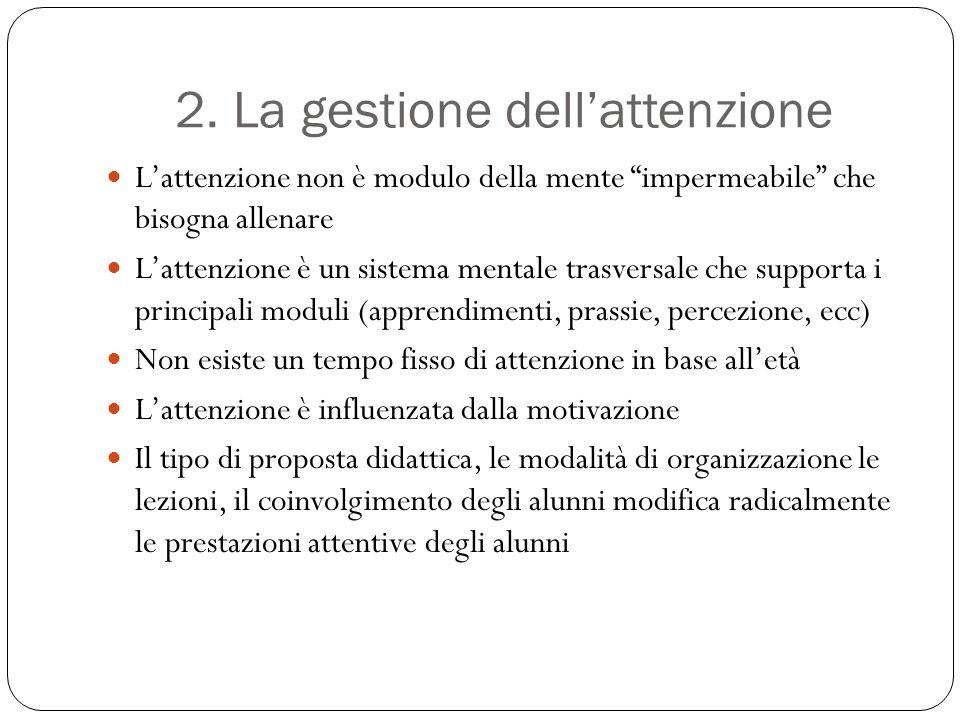 """2. La gestione dell'attenzione L'attenzione non è modulo della mente """"impermeabile"""" che bisogna allenare L'attenzione è un sistema mentale trasversale"""