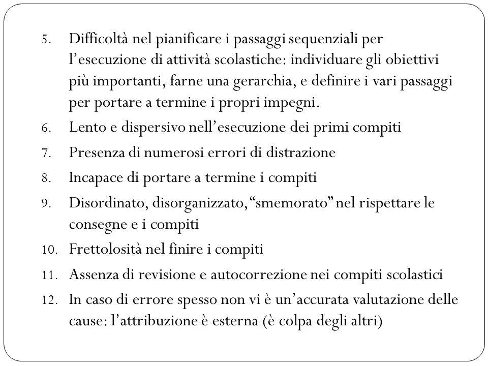 5. Difficoltà nel pianificare i passaggi sequenziali per l'esecuzione di attività scolastiche: individuare gli obiettivi più importanti, farne una ger