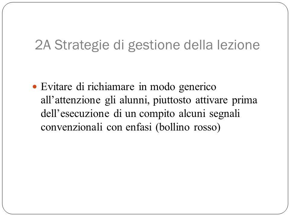 2A Strategie di gestione della lezione Evitare di richiamare in modo generico all'attenzione gli alunni, piuttosto attivare prima dell'esecuzione di u