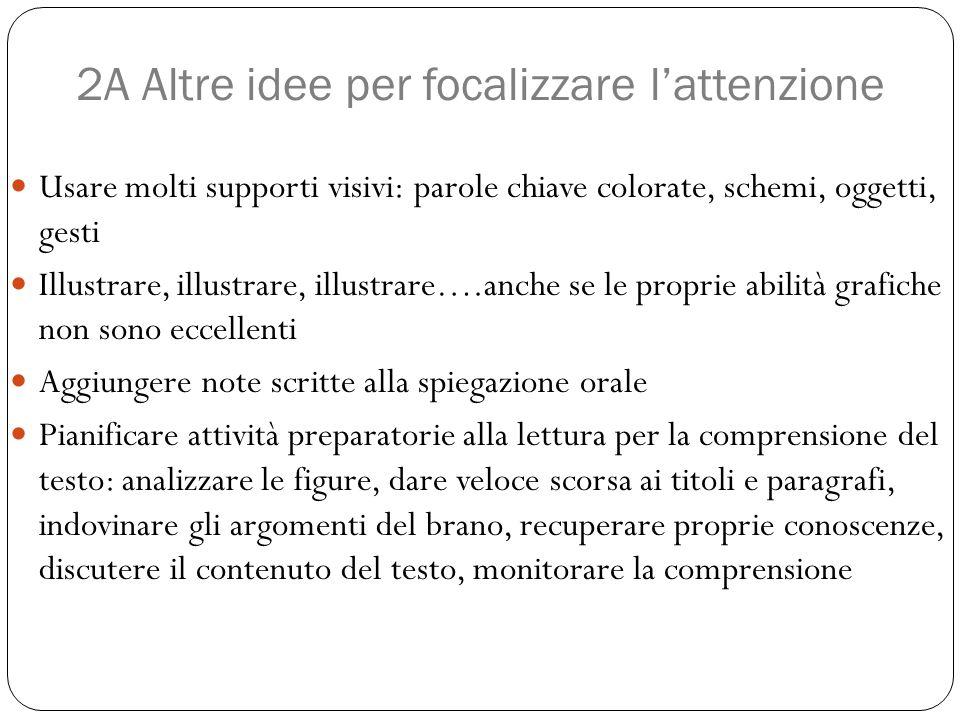 2A Altre idee per focalizzare l'attenzione Usare molti supporti visivi: parole chiave colorate, schemi, oggetti, gesti Illustrare, illustrare, illustr