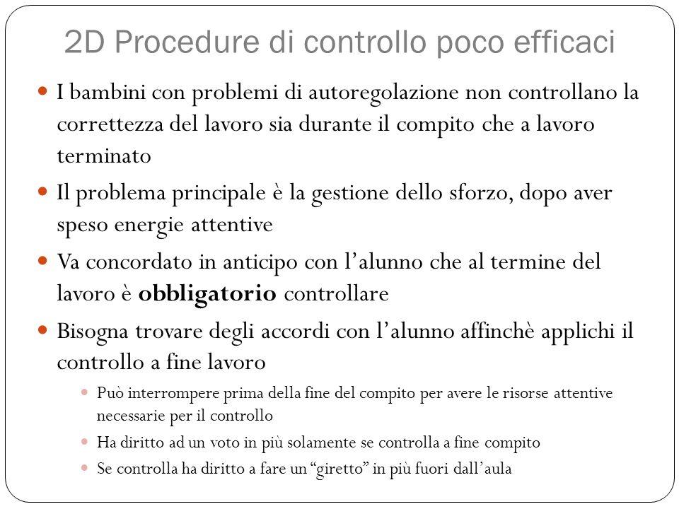 2D Procedure di controllo poco efficaci I bambini con problemi di autoregolazione non controllano la correttezza del lavoro sia durante il compito che