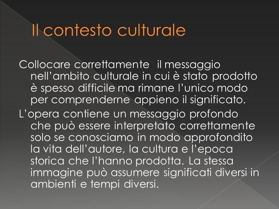 Collocare correttamente il messaggio nell'ambito culturale in cui è stato prodotto è spesso difficile ma rimane l'unico modo per comprenderne appieno