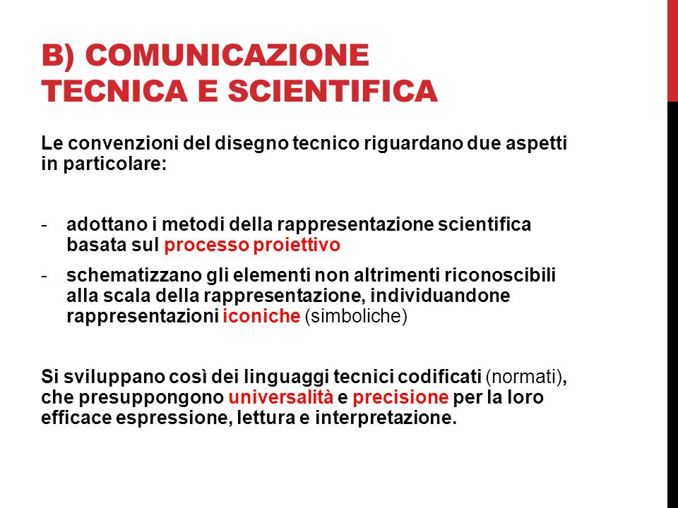 B) COMUNICAZIONE TECNICA E SCIENTIFICA Le convenzioni del disegno tecnico riguardano due aspetti in particolare: -adottano i metodi della rappresentaz