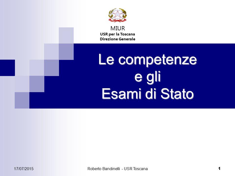Roberto Bandinelli - USR Toscana 1 Le competenze e gli Esami di Stato MIUR USR per la Toscana Direzione Generale 17/07/2015
