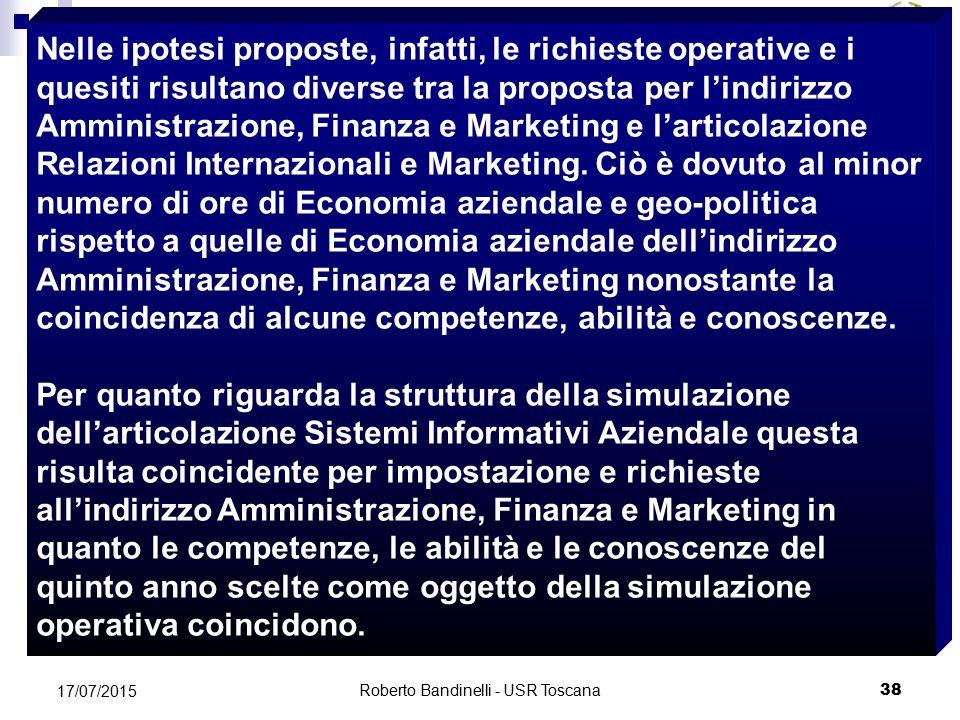 Roberto Bandinelli - USR Toscana 38 17/07/2015 MIUR USR per la Toscana Direzione Generale Nelle ipotesi proposte, infatti, le richieste operative e i quesiti risultano diverse tra la proposta per l'indirizzo Amministrazione, Finanza e Marketing e l'articolazione Relazioni Internazionali e Marketing.