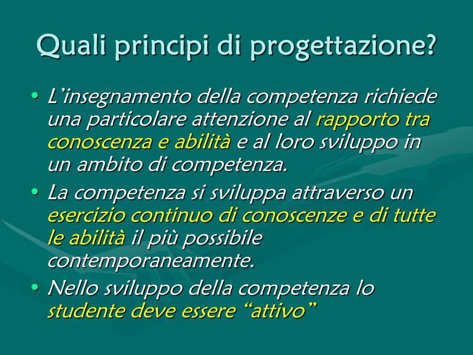 Quali principi di progettazione? L'insegnamento della competenza richiede una particolare attenzione al rapporto tra conoscenza e abilità e al loro sv