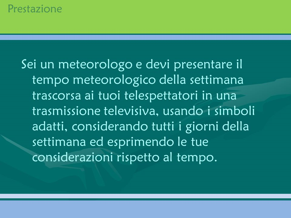 Prestazione Sei un meteorologo e devi presentare il tempo meteorologico della settimana trascorsa ai tuoi telespettatori in una trasmissione televisiv