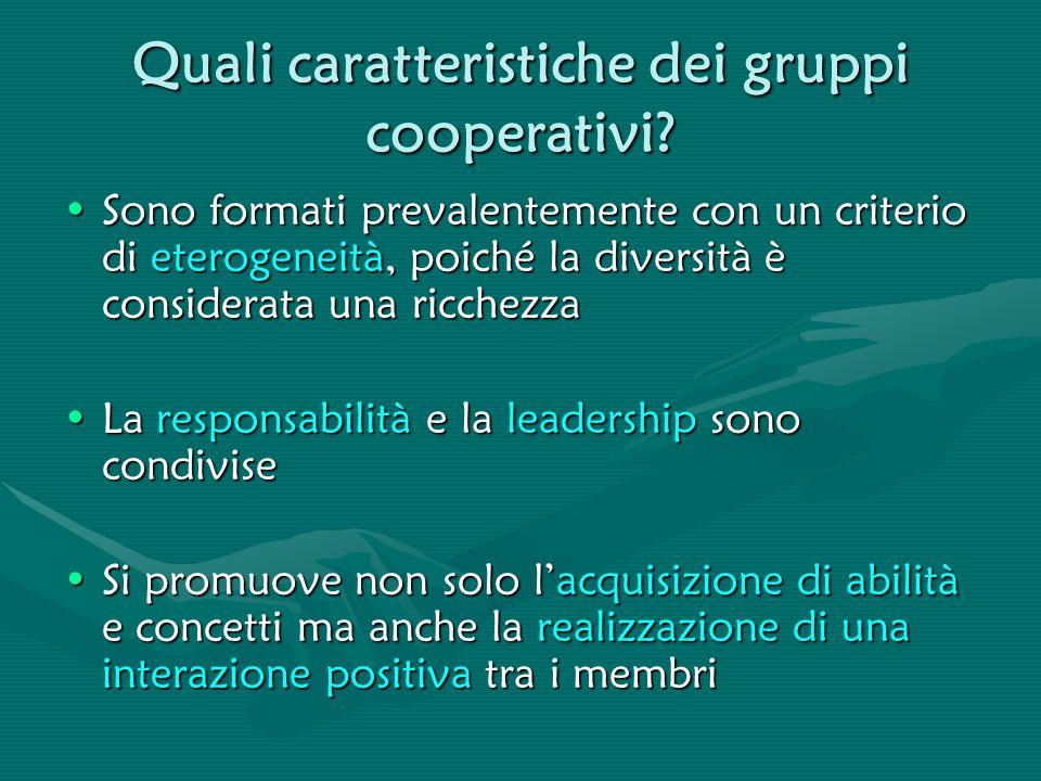 Quali caratteristiche dei gruppi cooperativi? Sono formati prevalentemente con un criterio di eterogeneità, poiché la diversità è considerata una ricc