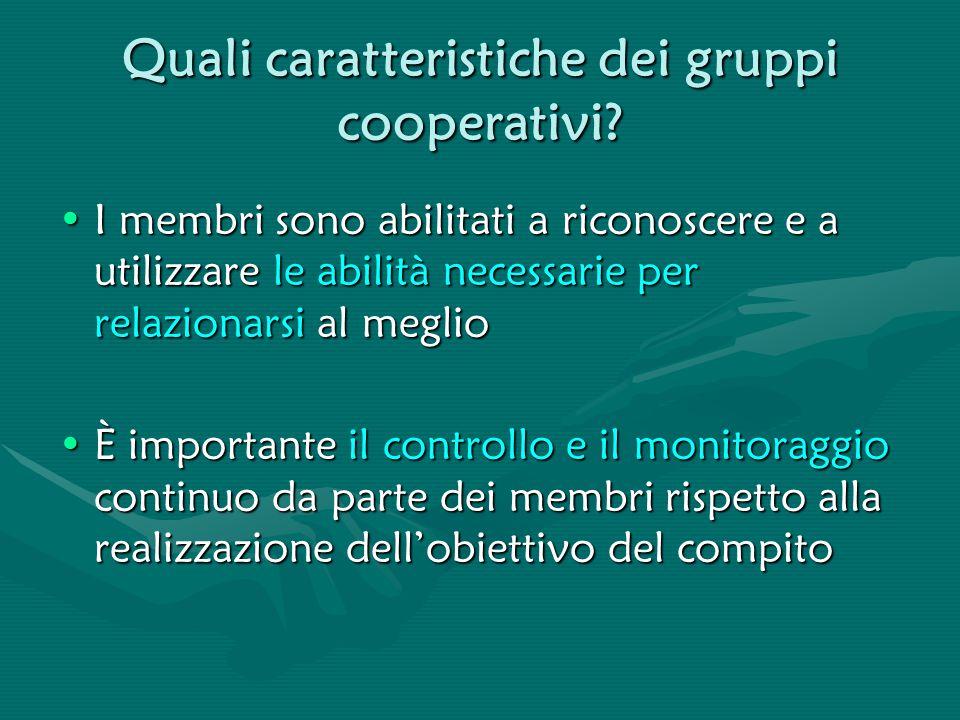 Quali caratteristiche dei gruppi cooperativi? I membri sono abilitati a riconoscere e a utilizzare le abilità necessarie per relazionarsi al meglioI m