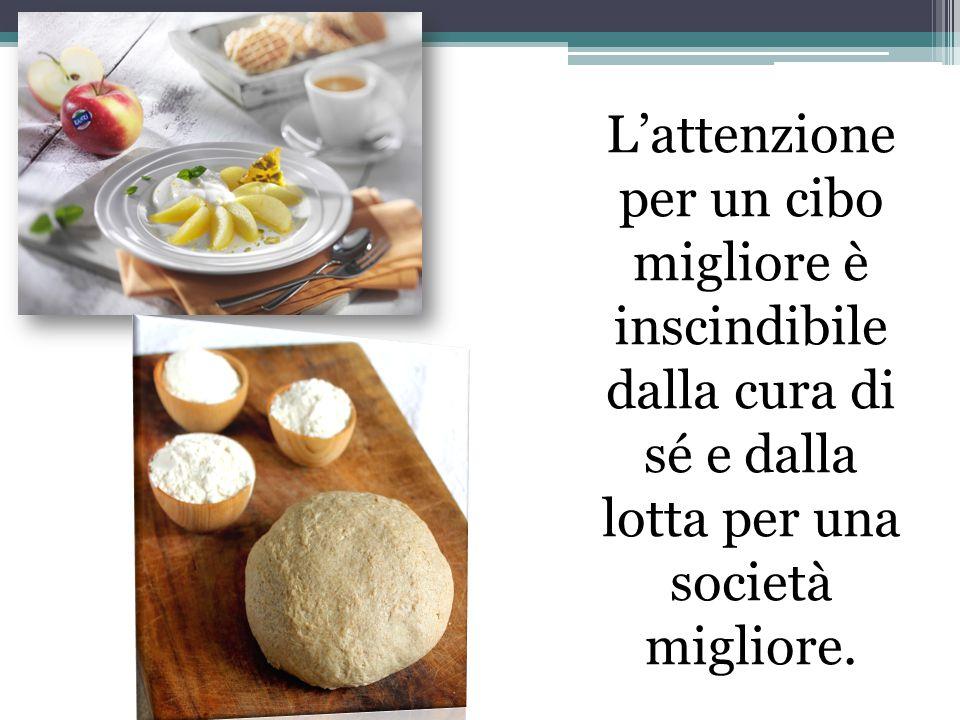 L'attenzione per un cibo migliore è inscindibile dalla cura di sé e dalla lotta per una società migliore.