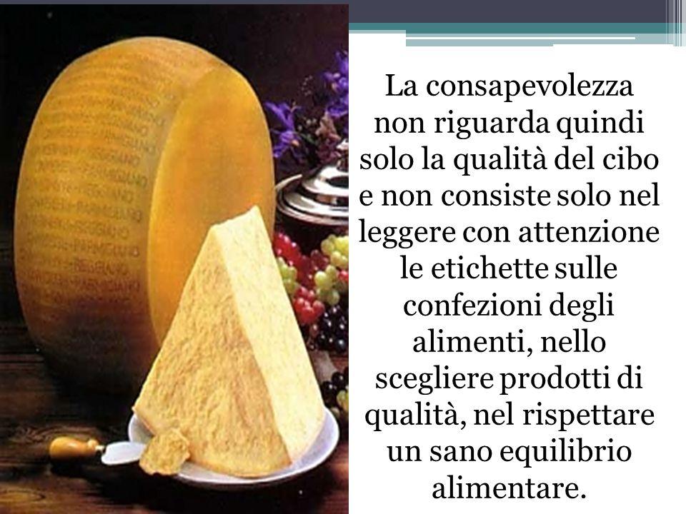 La consapevolezza non riguarda quindi solo la qualità del cibo e non consiste solo nel leggere con attenzione le etichette sulle confezioni degli alimenti, nello scegliere prodotti di qualità, nel rispettare un sano equilibrio alimentare.
