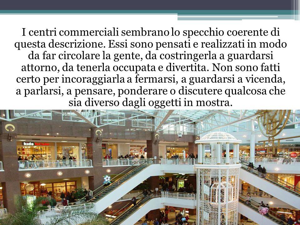 I centri commerciali sembrano lo specchio coerente di questa descrizione.