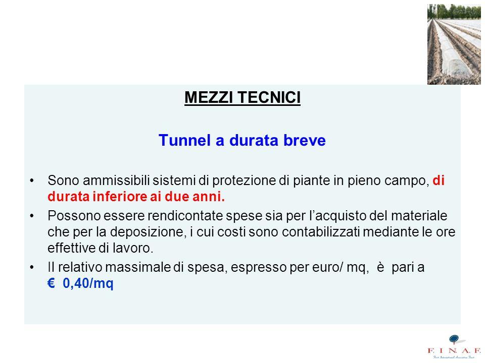 MEZZI TECNICI Tunnel a durata breve Sono ammissibili sistemi di protezione di piante in pieno campo, di durata inferiore ai due anni.