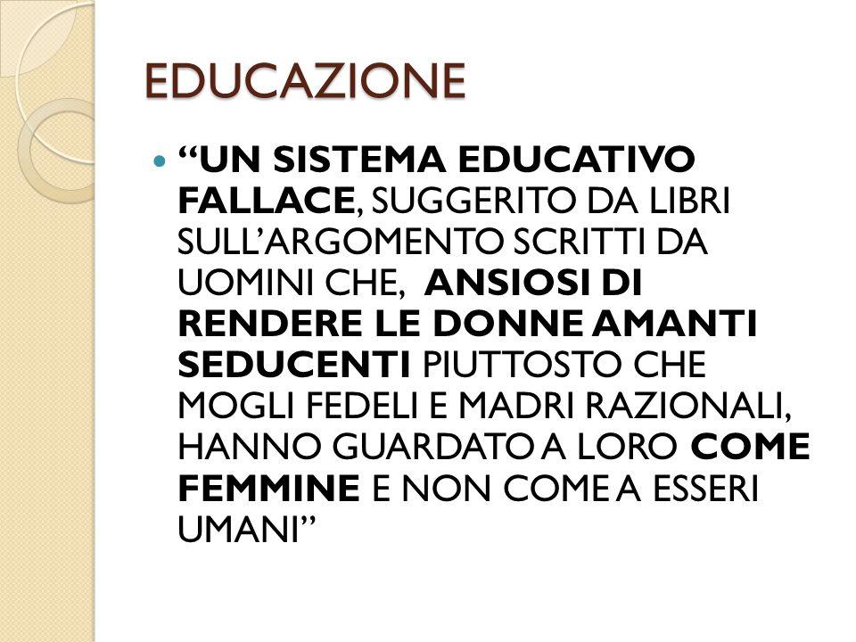 """EDUCAZIONE """"UN SISTEMA EDUCATIVO FALLACE, SUGGERITO DA LIBRI SULL'ARGOMENTO SCRITTI DA UOMINI CHE, ANSIOSI DI RENDERE LE DONNE AMANTI SEDUCENTI PIUTTO"""