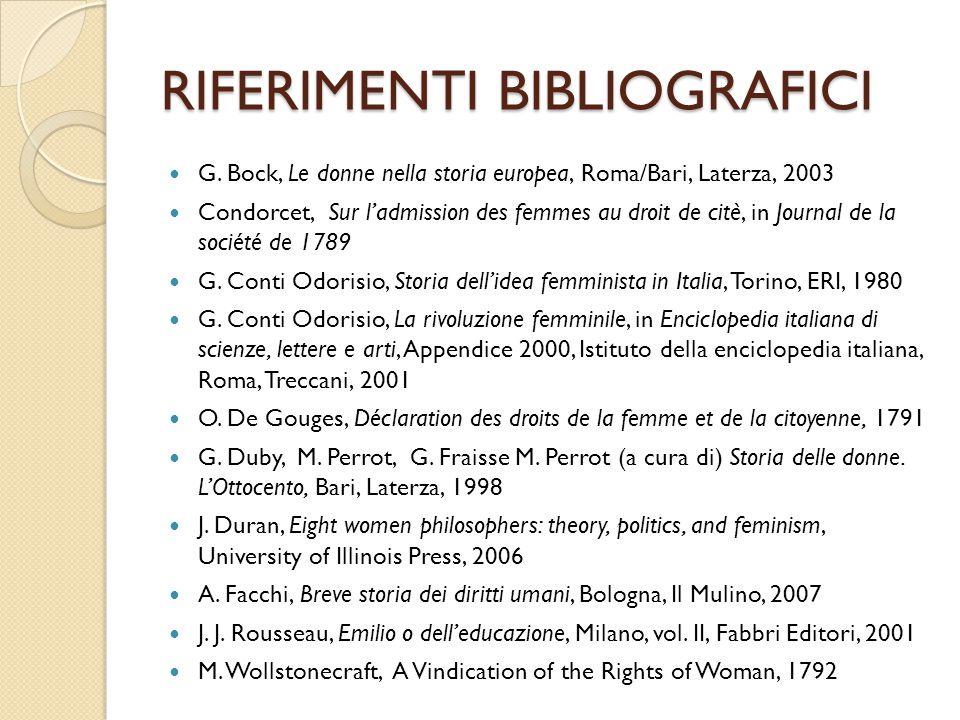 RIFERIMENTI BIBLIOGRAFICI G. Bock, Le donne nella storia europea, Roma/Bari, Laterza, 2003 Condorcet, Sur l'admission des femmes au droit de citè, in