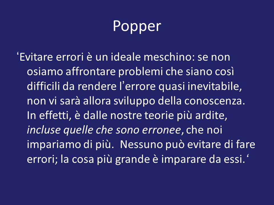 Popper ' Evitare errori è un ideale meschino: se non osiamo affrontare problemi che siano così difficili da rendere l ' errore quasi inevitabile, non