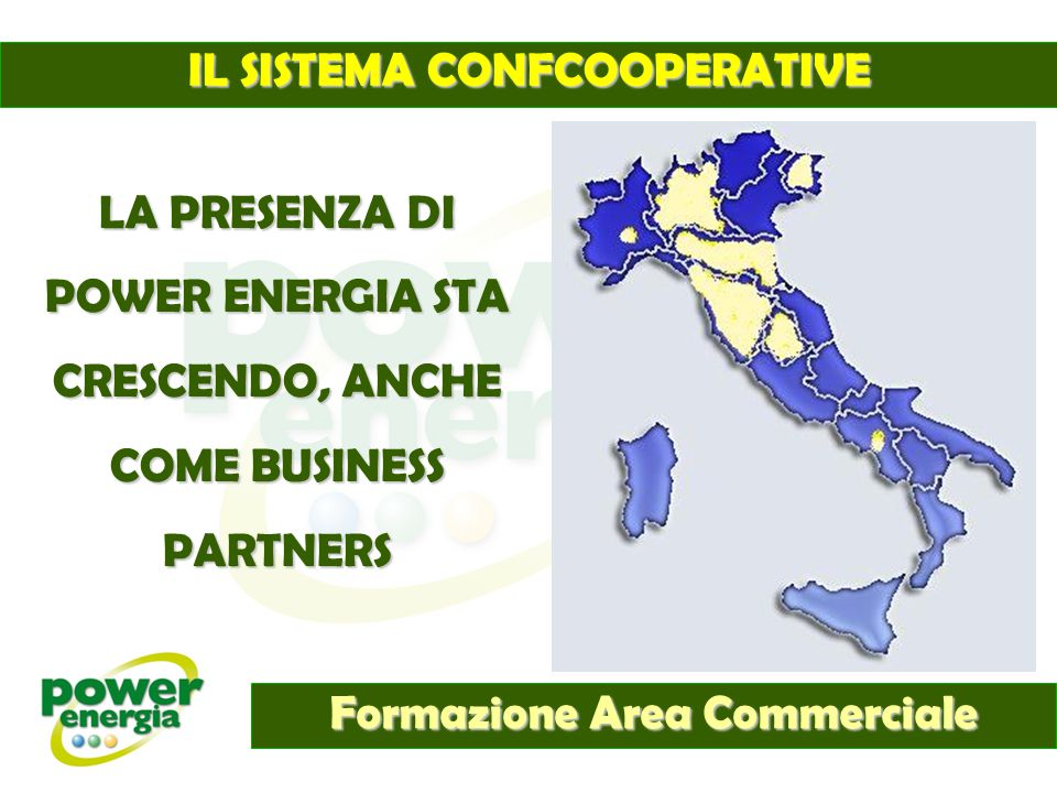 IL SISTEMA CONFCOOPERATIVE Formazione Area Commerciale LA PRESENZA DI POWER ENERGIA STA CRESCENDO, ANCHE COME BUSINESS PARTNERS