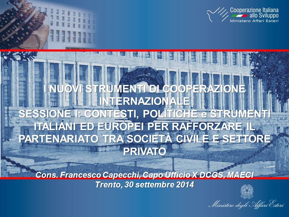 I NUOVI STRUMENTI DI COOPERAZIONE INTERNAZIONALE SESSIONE I: CONTESTI, POLITICHE e STRUMENTI ITALIANI ED EUROPEI PER RAFFORZARE IL PARTENARIATO TRA SOCIETÀ CIVILE E SETTORE PRIVATO Cons.