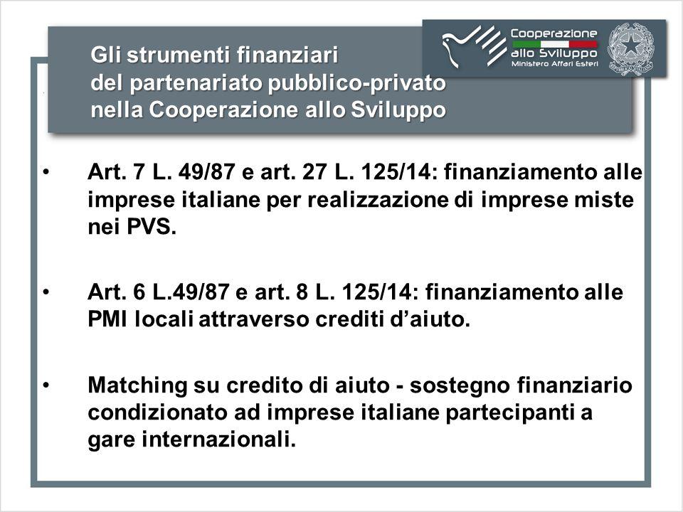 Gli strumenti finanziari del partenariato pubblico-privato nella Cooperazione allo Sviluppo Art. 7 L. 49/87 e art. 27 L. 125/14: finanziamento alle im
