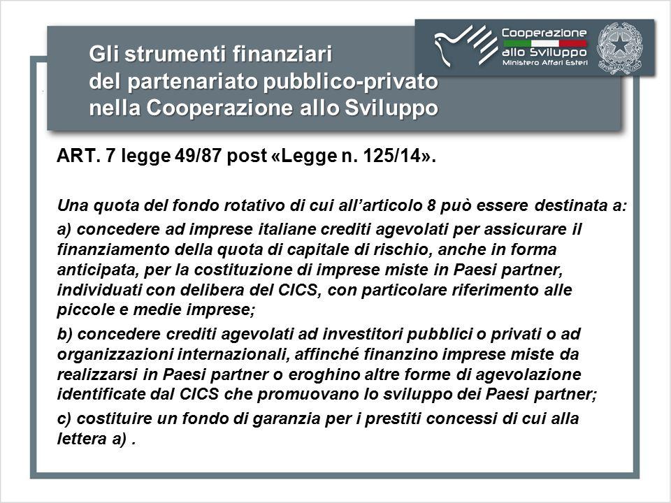 Gli strumenti finanziari del partenariato pubblico-privato nella Cooperazione allo Sviluppo ART. 7 legge 49/87 post «Legge n. 125/14». Una quota del f