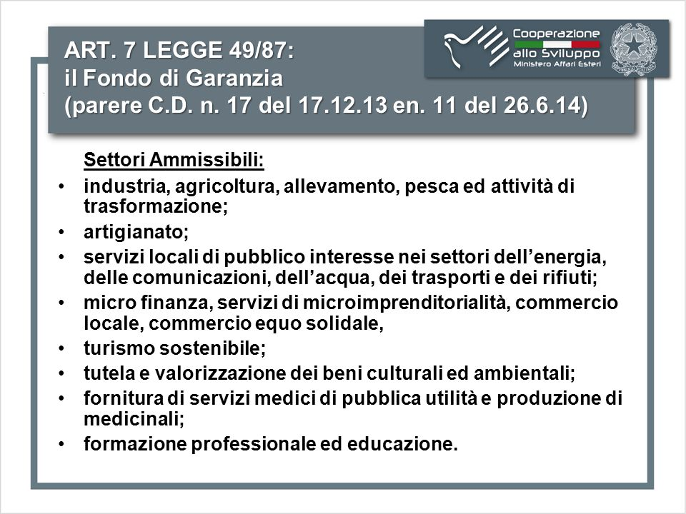ART. 7 LEGGE 49/87: il Fondo di Garanzia (parere C.D. n. 17 del 17.12.13 en. 11 del 26.6.14) Settori Ammissibili: industria, agricoltura, allevamento,