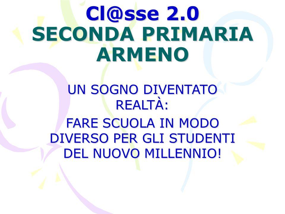 Cl@sse 2.0 SECONDA PRIMARIA ARMENO UN SOGNO DIVENTATO REALTÀ: FARE SCUOLA IN MODO DIVERSO PER GLI STUDENTI DEL NUOVO MILLENNIO!