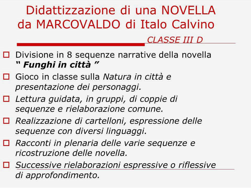 """Didattizzazione di una NOVELLA da MARCOVALDO di Italo Calvino CLASSE III D  Divisione in 8 sequenze narrative della novella """" Funghi in città """"  Gio"""