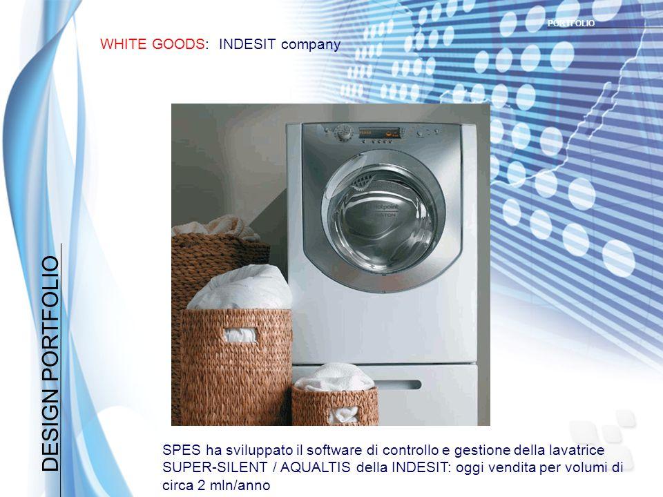 DESIGN PORTFOLIO WHITE GOODS: INDESIT company PORTFOLIO SPES ha sviluppato il software di controllo e gestione della lavatrice SUPER-SILENT / AQUALTIS della INDESIT: oggi vendita per volumi di circa 2 mln/anno