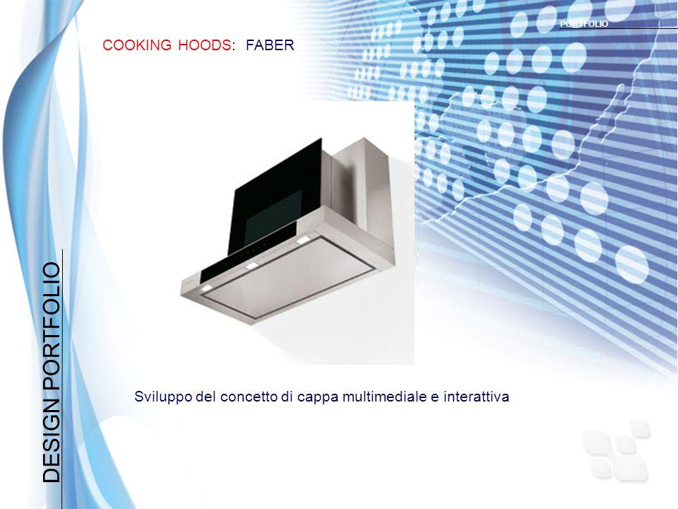 DESIGN PORTFOLIO COOKING HOODS: FABER PORTFOLIO Sviluppo del concetto di cappa multimediale e interattiva