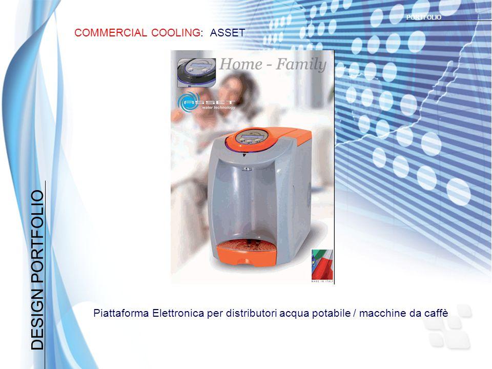 DESIGN PORTFOLIO COMMERCIAL COOLING: ASSET PORTFOLIO Piattaforma Elettronica per distributori acqua potabile / macchine da caffè